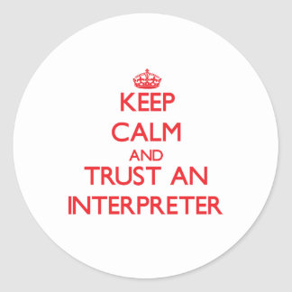 Keep Calm and Trust an Interpreter Classic Round Sticker