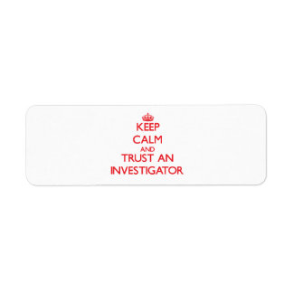 Keep Calm and Trust an Investigator Custom Return Address Label