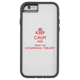 Keep Calm and Trust an Occupational anrapist Tough Xtreme iPhone 6 Case