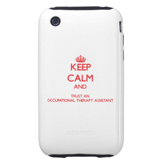 Keep Calm and Trust an Occupational anrapy Assista Tough iPhone 3 Cover