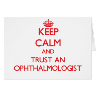 Keep Calm and Trust an Ophthalmologist Greeting Card