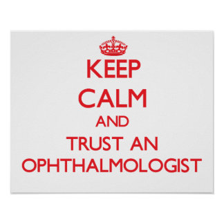Keep Calm and Trust an Ophthalmologist Poster
