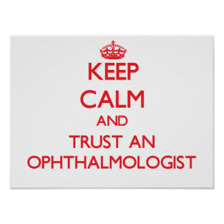 Keep Calm and Trust an Ophthalmologist Posters