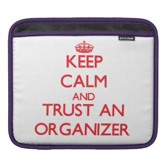 Keep Calm and Trust an Organizer Sleeves For iPads