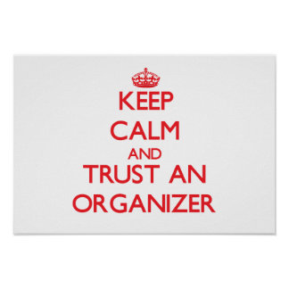 Keep Calm and Trust an Organizer Posters