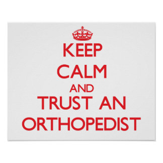 Keep Calm and Trust an Orthopedist Poster