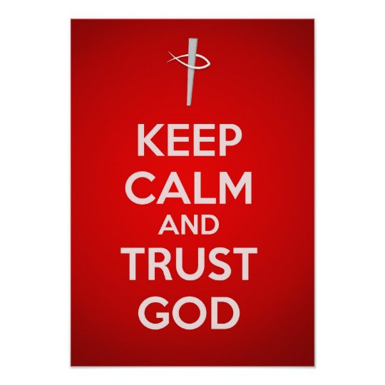 Keep Calm and Trust God Poster Zazzlecom