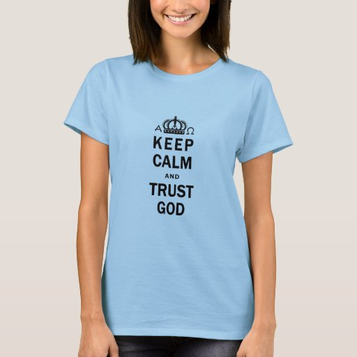 Keep Calm And Trust God T-Shirt For Women