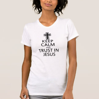 Keep Calm and Trust in Jesus T-Shirt