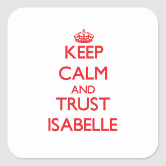 Keep Calm and TRUST Isabelle Square Stickers