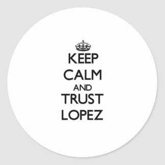 Keep calm and Trust Lopez Classic Round Sticker