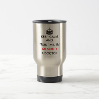Keep Calm and Trust Me, I'm (Almost) a Doctor Travel Mug