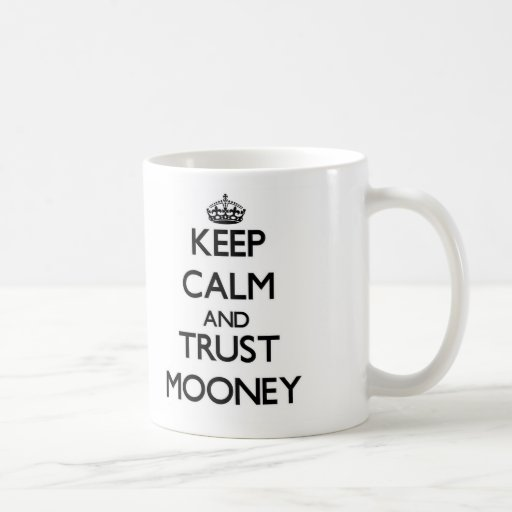 Keep calm and Trust Mooney Classic White Coffee Mug