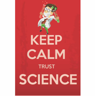 Keep Calm and Trust Science Cutout