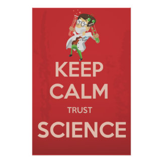 Keep Calm and Trust Science Poster
