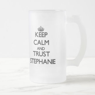 Keep Calm and trust Stephanie 16 Oz Frosted Glass Beer Mug