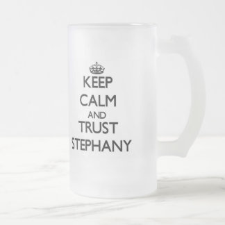Keep Calm and trust Stephany 16 Oz Frosted Glass Beer Mug