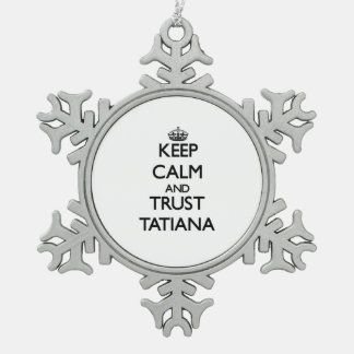 Keep Calm and trust Tatiana Snowflake Pewter Christmas Ornament