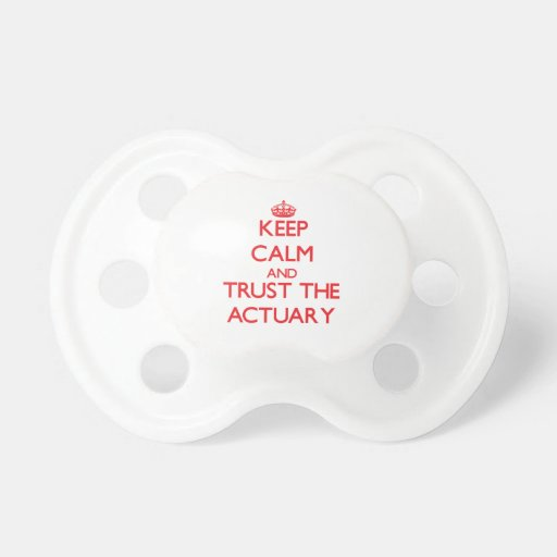 Keep Calm and Trust the Actuary Baby Pacifiers
