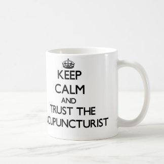 Keep Calm and Trust the Acupuncturist Coffee Mugs