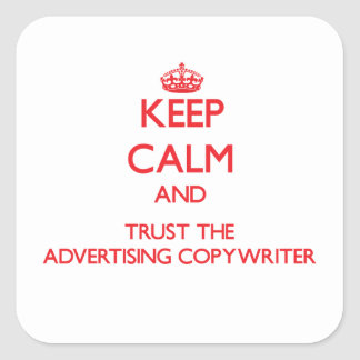 Keep Calm and Trust the Advertising Copywriter Square Stickers