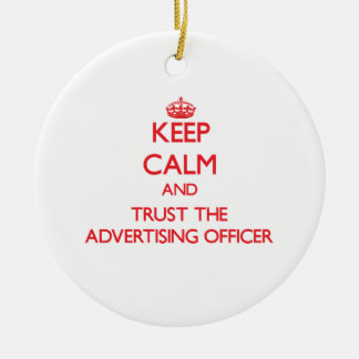 Keep Calm and Trust the Advertising Officer Ornaments