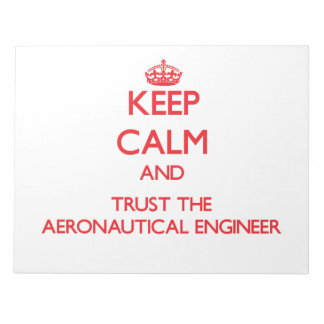 Keep Calm and Trust the Aeronautical Engineer Scratch Pads