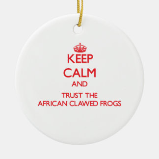 Keep calm and Trust the African Clawed Frogs Ornament