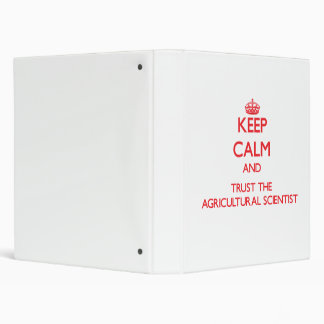 Keep Calm and Trust the Agricultural Scientist Vinyl Binder