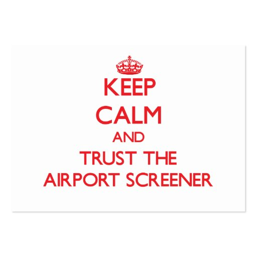 Keep Calm and Trust the Airport Screener Business Card Templates