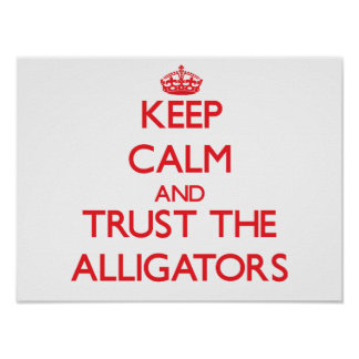Keep calm and Trust the Alligators Poster