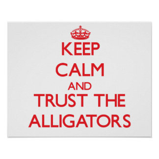 Keep calm and Trust the Alligators Posters