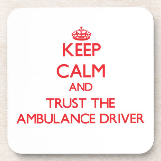 Keep Calm and Trust the Ambulance Driver Coaster