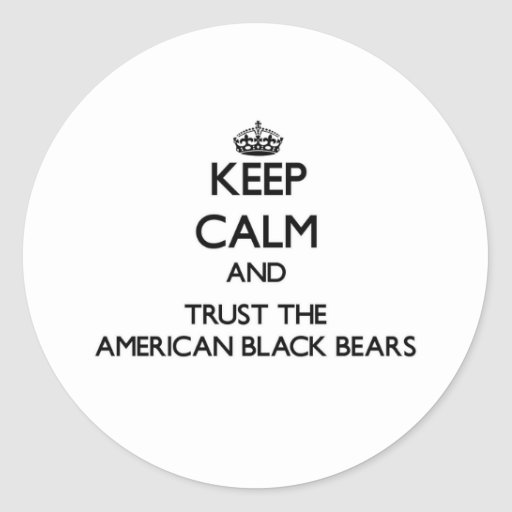 Keep calm and Trust the American Black Bears Round Sticker