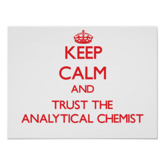 Keep Calm and Trust the Analytical Chemist Poster