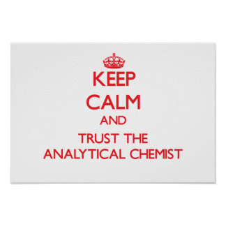Keep Calm and Trust the Analytical Chemist Print