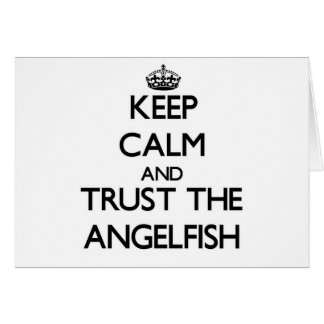 Keep calm and Trust the Angelfish Greeting Card