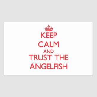 Keep calm and Trust the Angelfish Rectangle Sticker