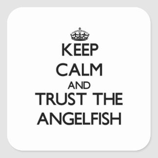 Keep calm and Trust the Angelfish Square Stickers