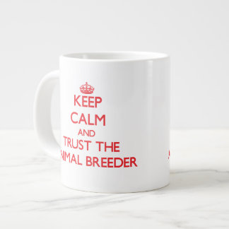 Keep Calm and Trust the Animal Breeder Jumbo Mugs