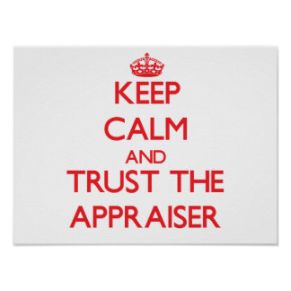 Keep Calm and Trust the Appraiser Poster