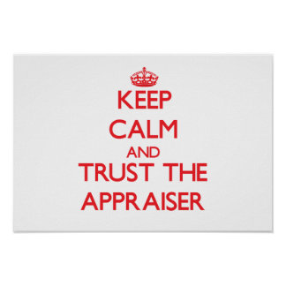 Keep Calm and Trust the Appraiser Posters
