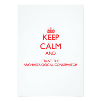 """Keep Calm and Trust the Archaeological Conservator 5"""" X 7"""" Invitation Card"""
