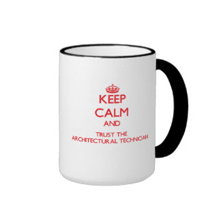 Keep Calm and Trust the Architectural Technician Coffee Mugs