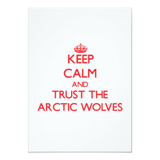 Keep calm and Trust the Arctic Wolves 5x7 Paper Invitation Card