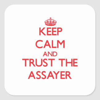Keep Calm and Trust the Assayer Square Sticker