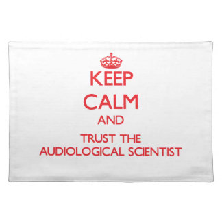 Keep Calm and Trust the Audiological Scientist Placemat