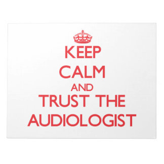 Keep Calm and Trust the Audiologist Memo Pads