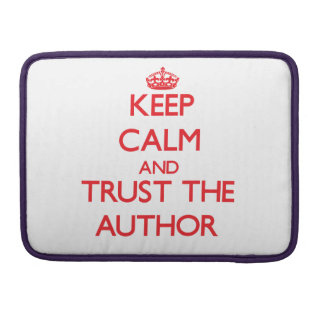 Keep Calm and Trust the Author Sleeve For MacBook Pro