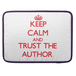 Keep Calm and Trust the Author Sleeves For MacBook Pro